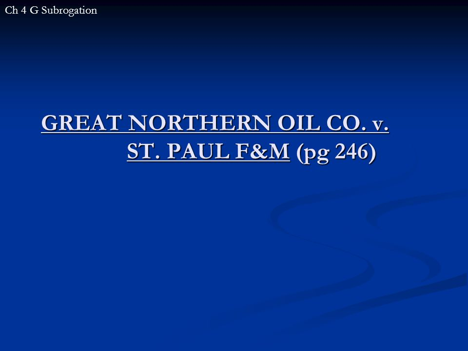 GREAT NORTHERN OIL CO. v. ST. PAUL F&M (pg 246) Ch 4 G Subrogation