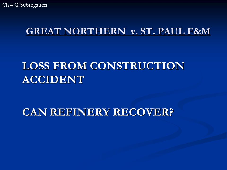 GREAT NORTHERN v.ST. PAUL F&M LOSS FROM CONSTRUCTION ACCIDENT CAN REFINERY RECOVER.