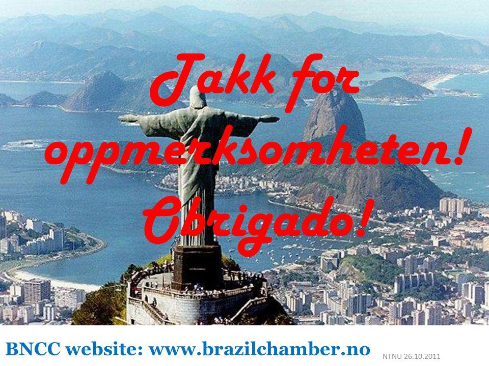 BNCC website: www.brazilchamber.no NTNU 26.10.2011 Takk for oppmerksomheten! Obrigado!