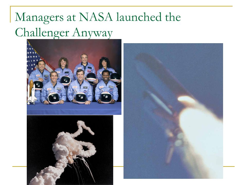 Managers at NASA launched the Challenger Anyway