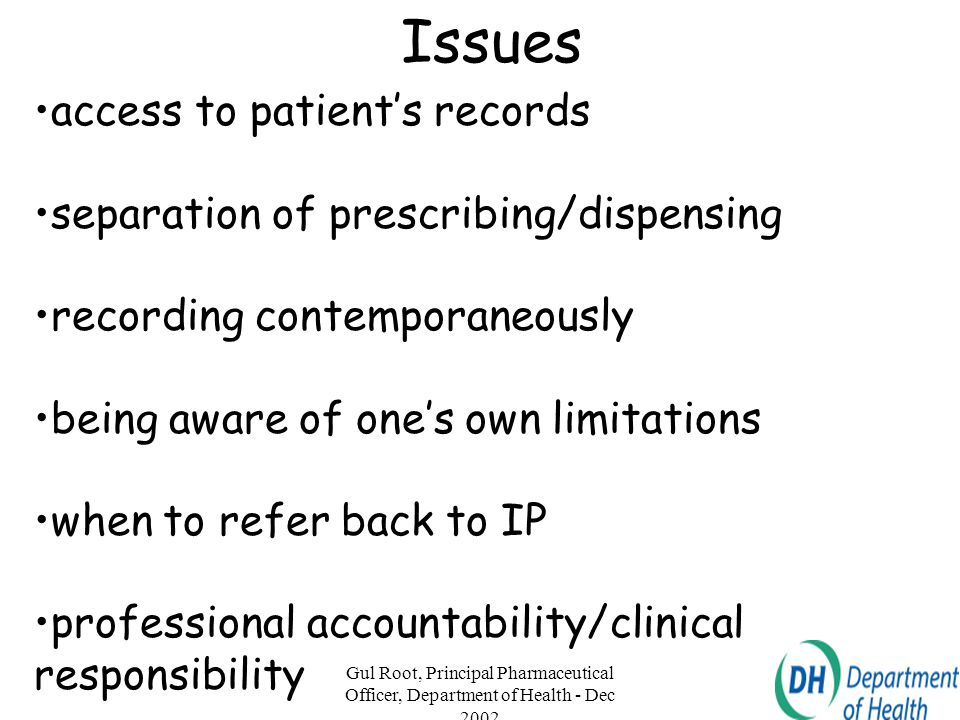 Gul Root, Principal Pharmaceutical Officer, Department of Health - Dec 2002 8 Issues access to patient's records separation of prescribing/dispensing