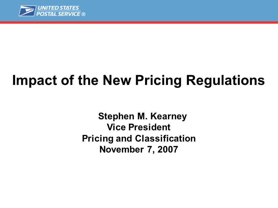 Impact of the New Pricing Regulations Top 10 Changes 1.No more rate cases  No more revenue requirement and break-even rule  Contentious, zero-sum game replaced with after-the-fact review  Decrease in the conflicting needs of different customer groups  Postal Service and customer resources can be directed at growing business  International mail regulated  Inbound mail and services from Posts are products