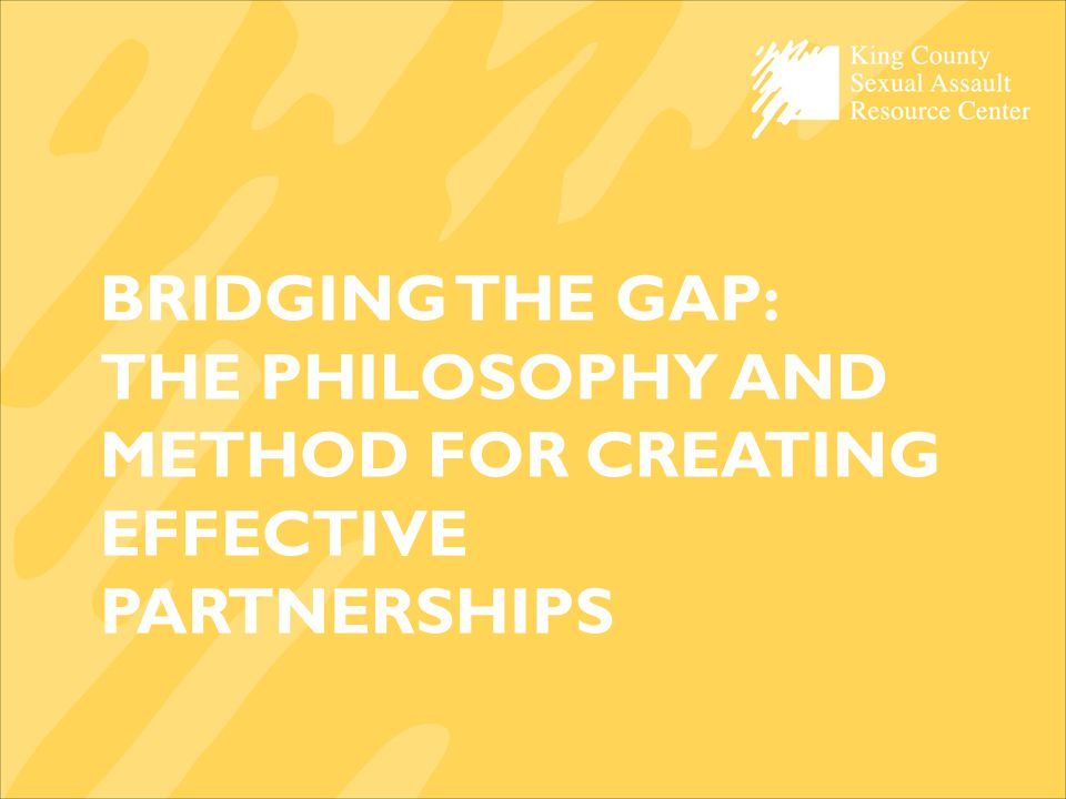 BRIDGING THE GAP: THE PHILOSOPHY AND METHOD FOR CREATING EFFECTIVE PARTNERSHIPS