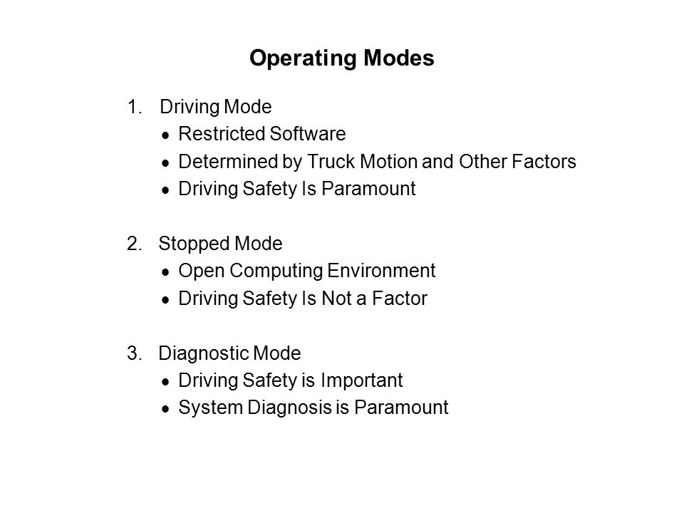 Operating Modes 1. Driving Mode  Restricted Software  Determined by Truck Motion and Other Factors  Driving Safety Is Paramount 2. Stopped Mode  O