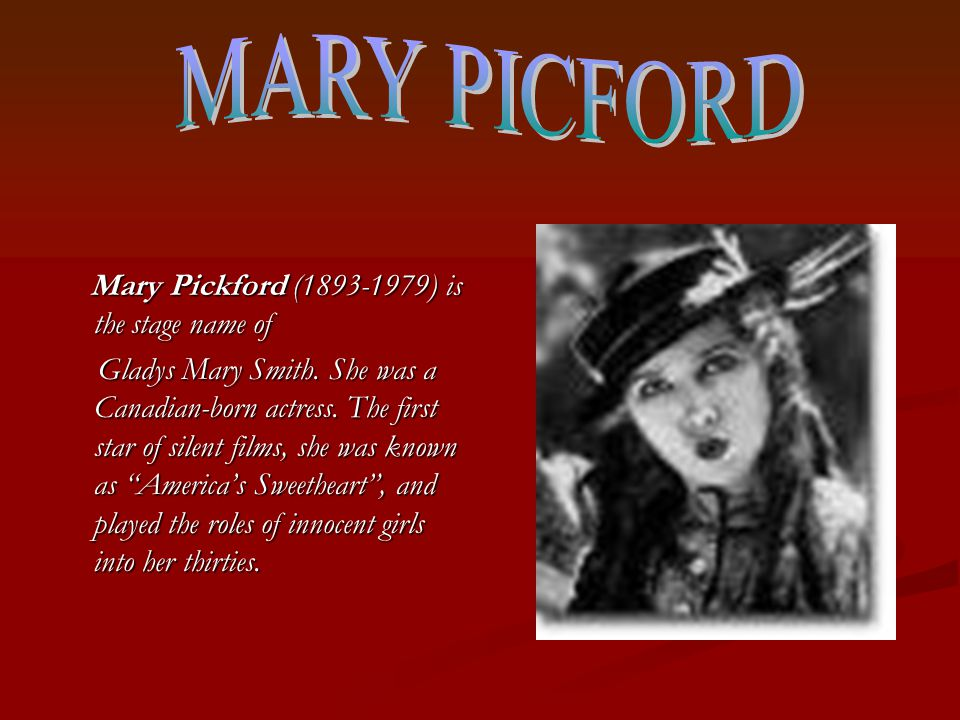Mary Pickford (1893-1979) is the stage name of Mary Pickford (1893-1979) is the stage name of Gladys Mary Smith.