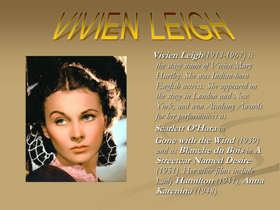 Vivien Leigh(1913-1967) is the stage name of Vivien Mary Hartley.