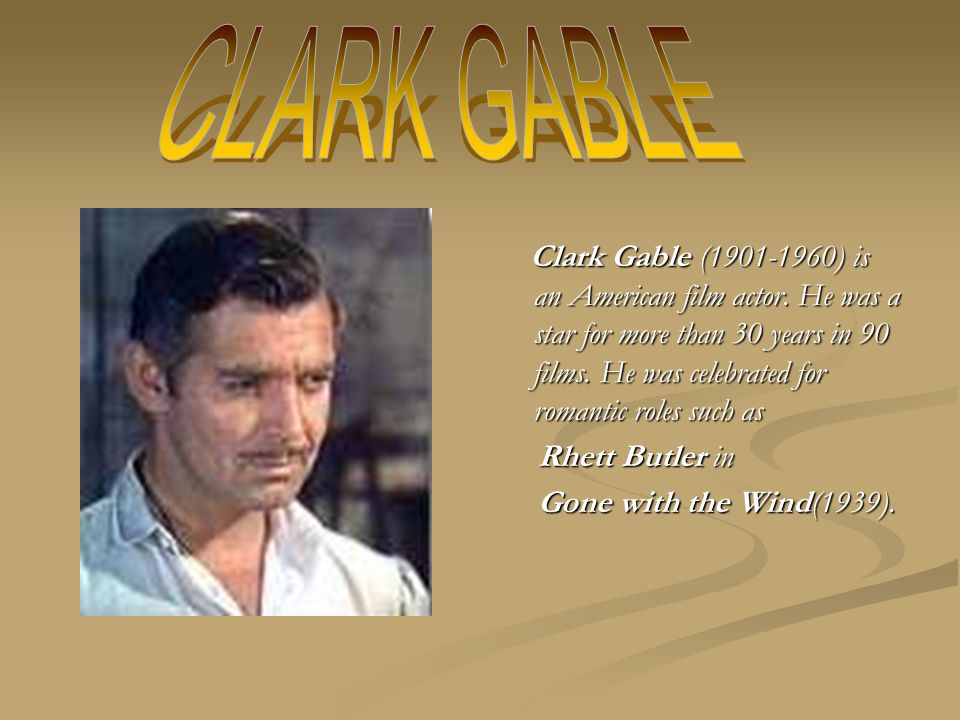 Clark Gable (1901-1960) is an American film actor.