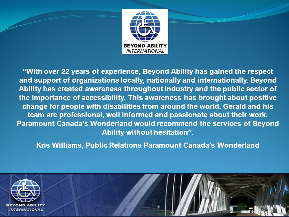 With over 22 years of experience, Beyond Ability has gained the respect and support of organizations locally, nationally and internationally.