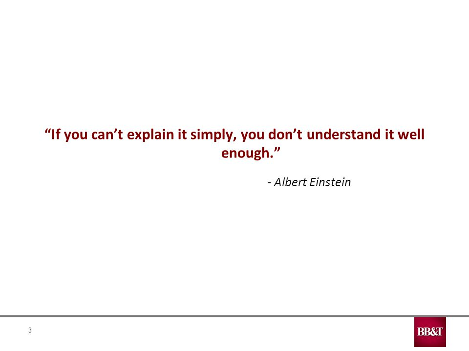 If you can't explain it simply, you don't understand it well enough. - Albert Einstein 3