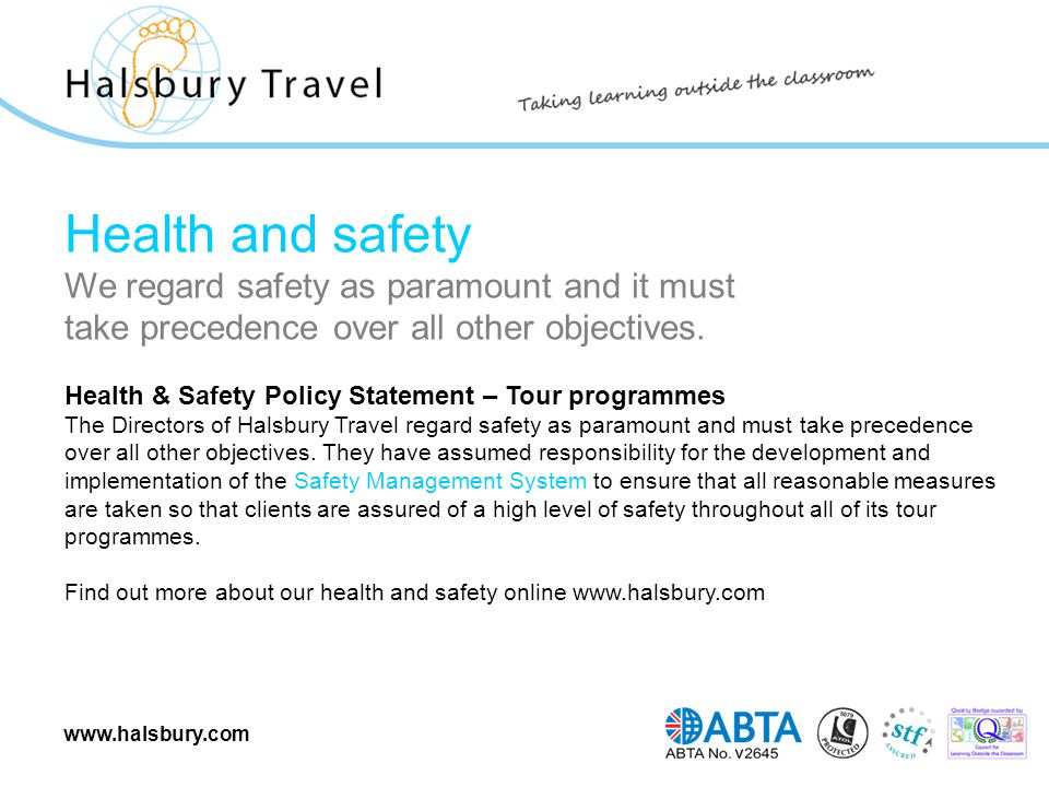 www.halsbury.com Health and safety We regard safety as paramount and it must take precedence over all other objectives. Health & Safety Policy Stateme