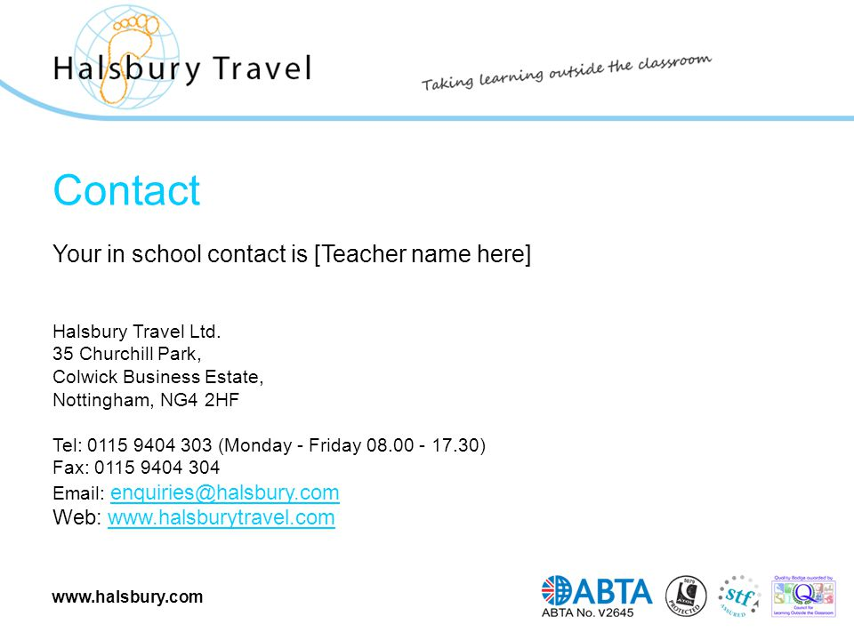 www.halsbury.com Contact Your in school contact is [Teacher name here] Halsbury Travel Ltd. 35 Churchill Park, Colwick Business Estate, Nottingham, NG