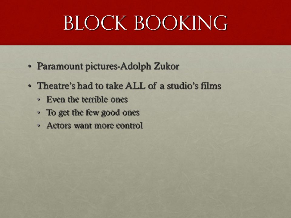 Block booking Paramount pictures-Adolph ZukorParamount pictures-Adolph Zukor Theatre's had to take ALL of a studio's filmsTheatre's had to take ALL of a studio's films Even the terrible onesEven the terrible ones To get the few good onesTo get the few good ones Actors want more controlActors want more control