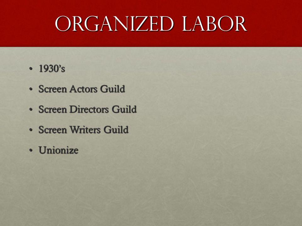 Organized labor 1930's1930's Screen Actors GuildScreen Actors Guild Screen Directors GuildScreen Directors Guild Screen Writers GuildScreen Writers Guild UnionizeUnionize