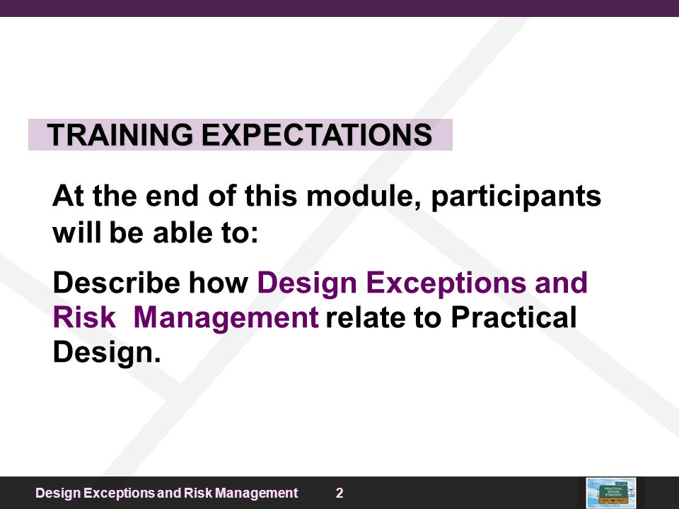 Roles and Responsibilities 2Design Exceptions and Risk Management At the end of this module, participants will be able to: Describe how Design Excepti