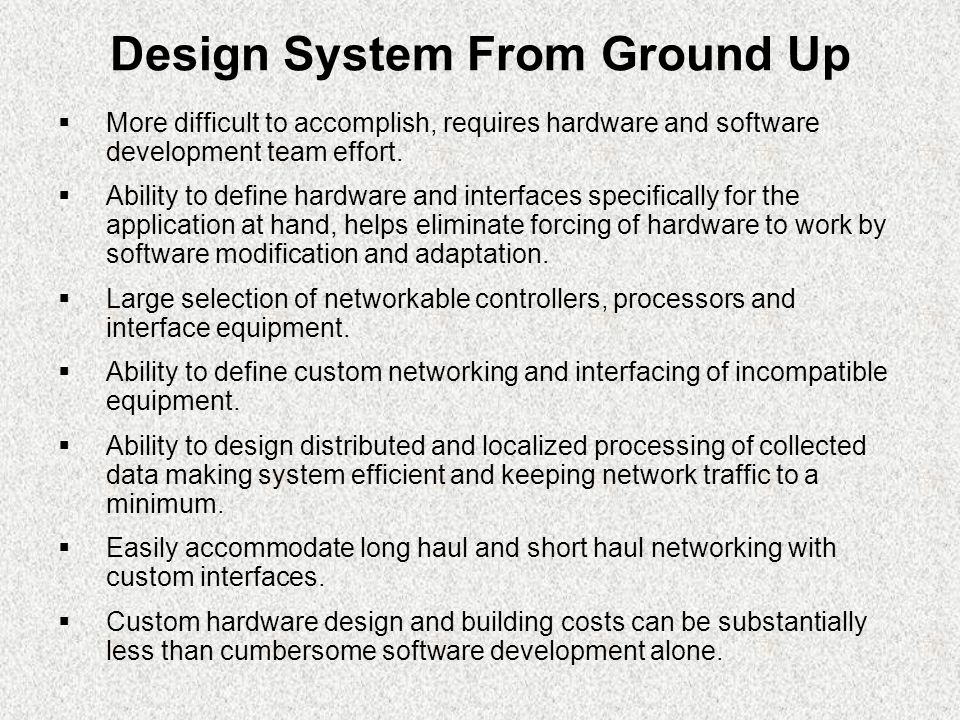 Design System From Ground Up  More difficult to accomplish, requires hardware and software development team effort.