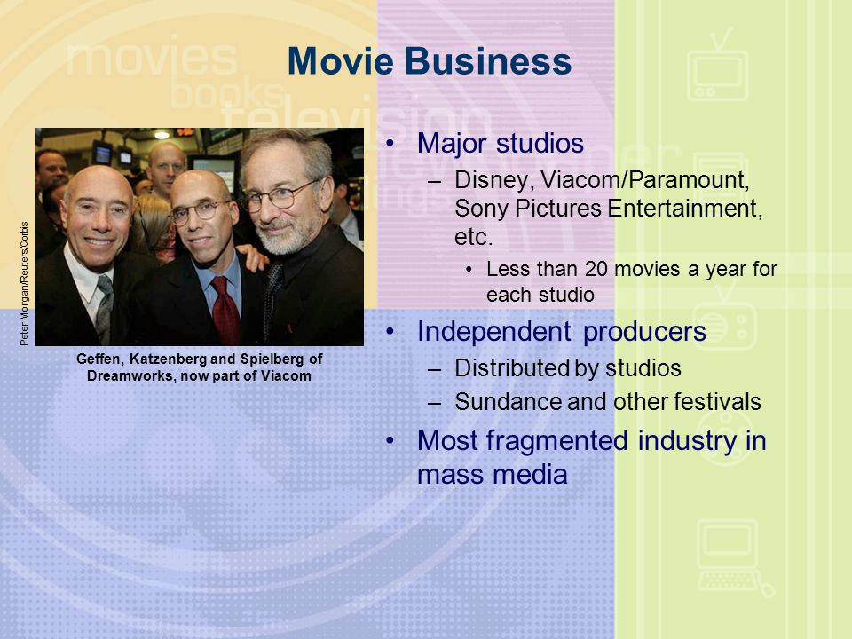 Movie Business Major studios –Disney, Viacom/Paramount, Sony Pictures Entertainment, etc.
