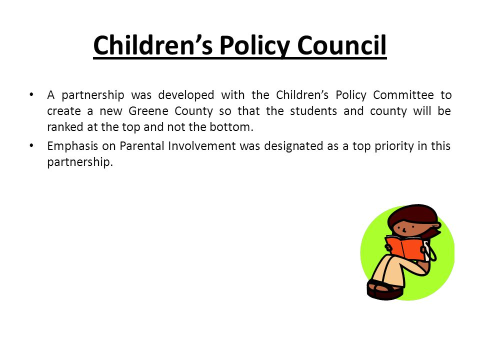 Children's Policy Council A partnership was developed with the Children's Policy Committee to create a new Greene County so that the students and county will be ranked at the top and not the bottom.