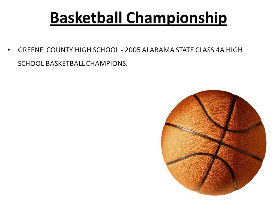 Basketball Championship GREENE COUNTY HIGH SCHOOL - 2005 ALABAMA STATE CLASS 4A HIGH SCHOOL BASKETBALL CHAMPIONS.