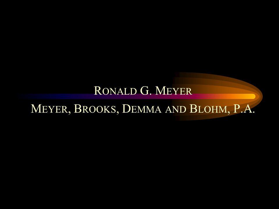 R ONALD G. M EYER M EYER, B ROOKS, D EMMA AND B LOHM, P.A.