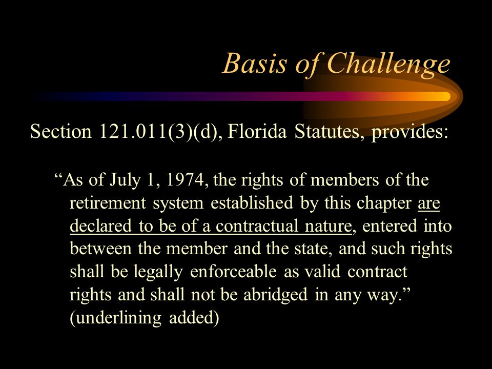 Basis of Challenge The Legislature may only impair a contractual right if a compelling state interest exists: [T]he legislature must demonstrate no other reasonable alternative means of preserving its contract with public workers, either in whole or in part.