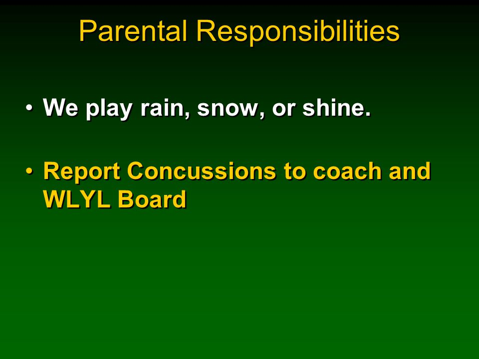 Parental Responsibilities We play rain, snow, or shine.