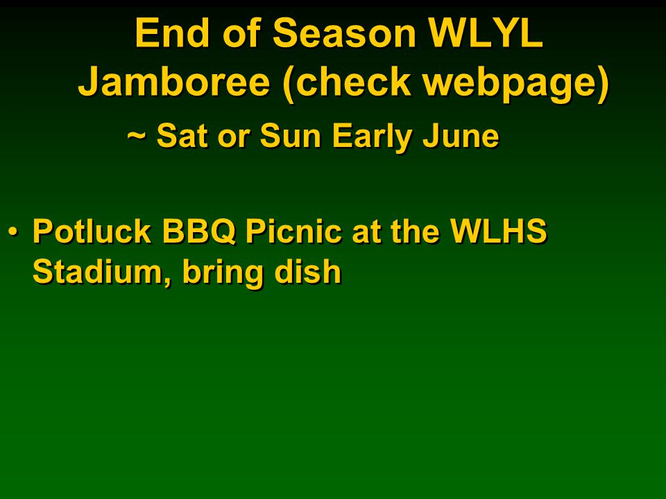 End of Season WLYL Jamboree (check webpage) ~ Sat or Sun Early June Potluck BBQ Picnic at the WLHS Stadium, bring dish ~ Sat or Sun Early June Potluck BBQ Picnic at the WLHS Stadium, bring dish