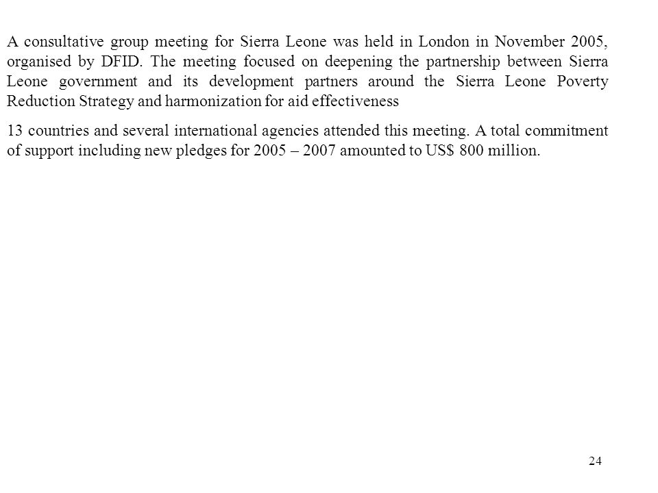 24 A consultative group meeting for Sierra Leone was held in London in November 2005, organised by DFID.