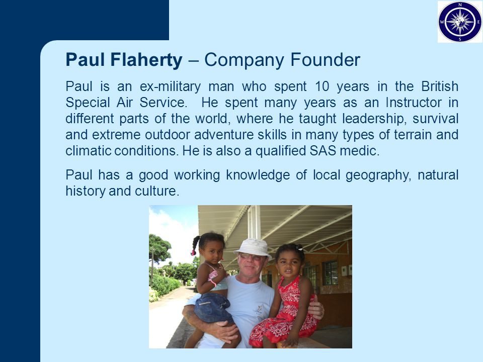 Paul Flaherty – Company Founder Paul is an ex-military man who spent 10 years in the British Special Air Service.
