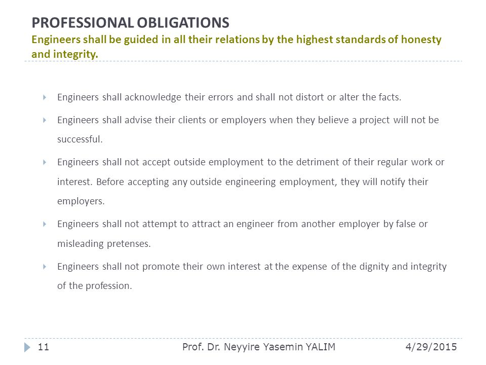 PROFESSIONAL OBLIGATIONS Engineers shall be guided in all their relations by the highest standards of honesty and integrity.