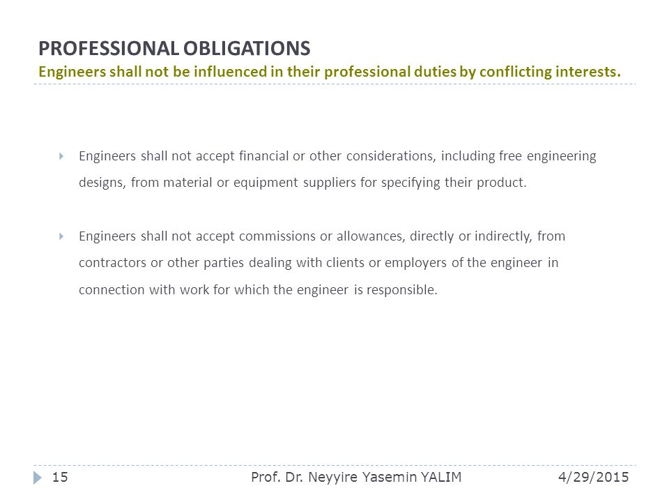 PROFESSIONAL OBLIGATIONS Engineers shall not be influenced in their professional duties by conflicting interests.  Engineers shall not accept financi