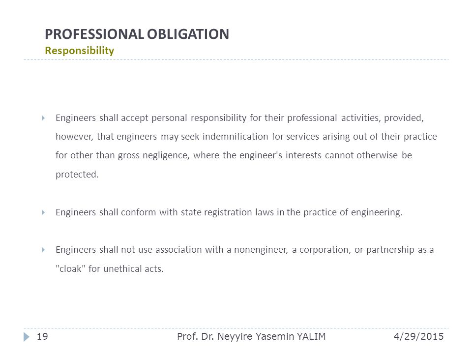 PROFESSIONAL OBLIGATION Responsibility  Engineers shall accept personal responsibility for their professional activities, provided, however, that eng