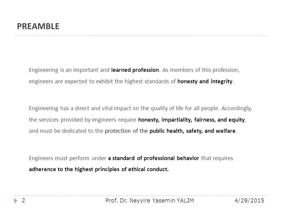 PREAMBLE Engineering is an important and learned profession. As members of this profession, engineers are expected to exhibit the highest standards of