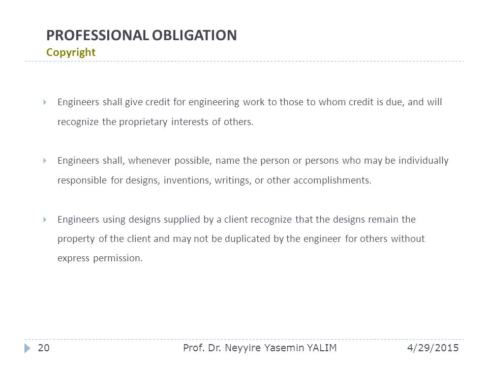 PROFESSIONAL OBLIGATION Copyright  Engineers shall give credit for engineering work to those to whom credit is due, and will recognize the proprietary interests of others.
