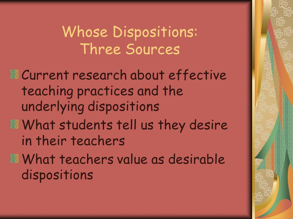 Dispositions: A Definition a perceptual way of thinking that has become a habit of mind so that individuals may not even be aware of why they behave in a certain way.