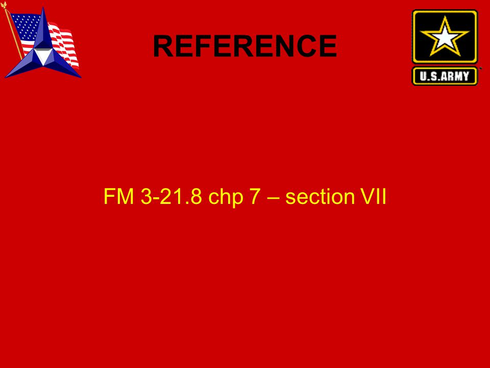REFERENCE FM 3-21.8 chp 7 – section VII