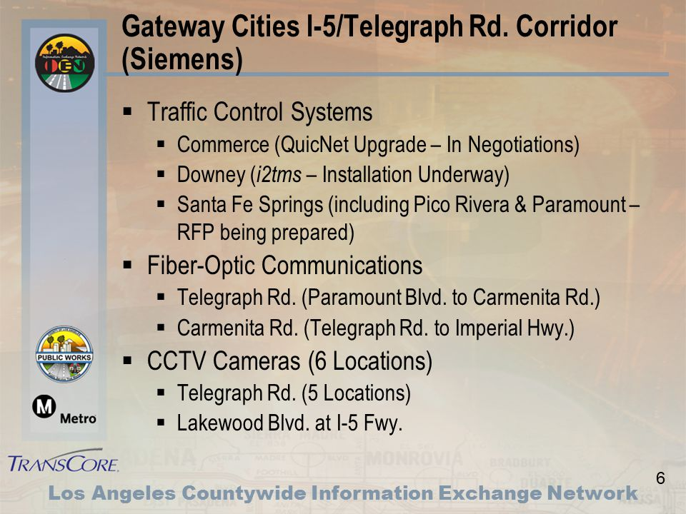 6 Los Angeles Countywide Information Exchange Network Gateway Cities I-5/Telegraph Rd.
