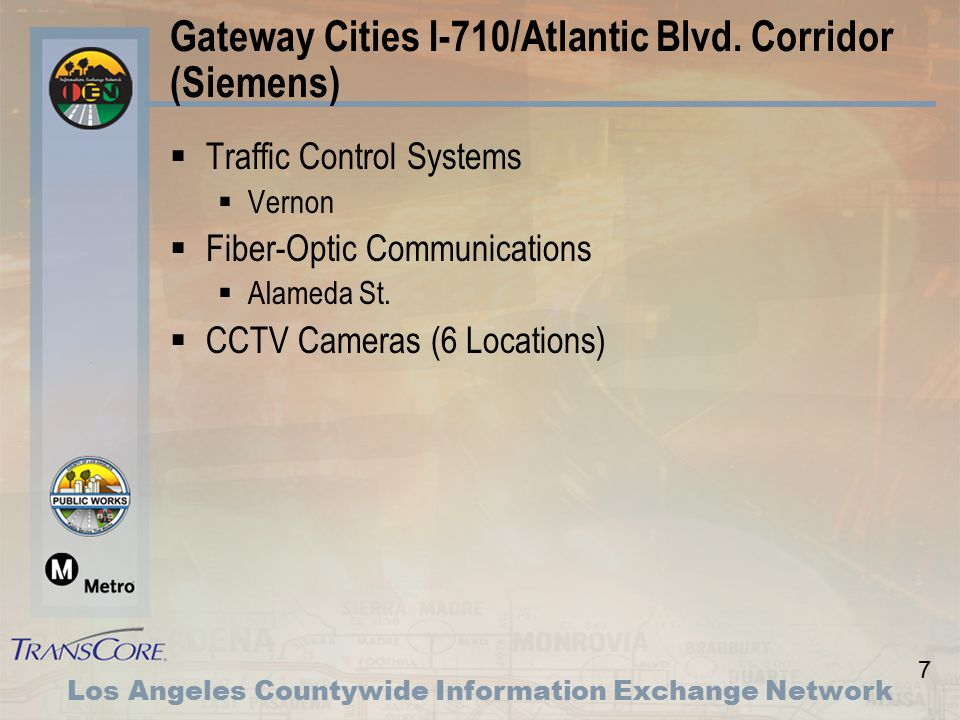 7 Los Angeles Countywide Information Exchange Network Gateway Cities I-710/Atlantic Blvd.