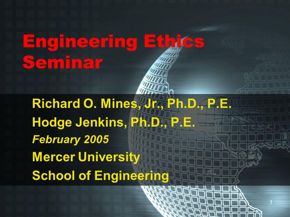 1 Engineering Ethics Seminar Richard O. Mines, Jr., Ph.D., P.E.