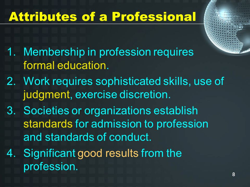 8 Attributes of a Professional 1.Membership in profession requires formal education.
