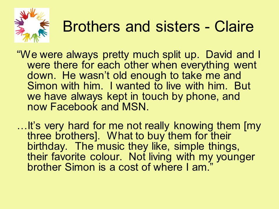 """Brothers and sisters - Claire """"We were always pretty much split up. David and I were there for each other when everything went down. He wasn't old eno"""