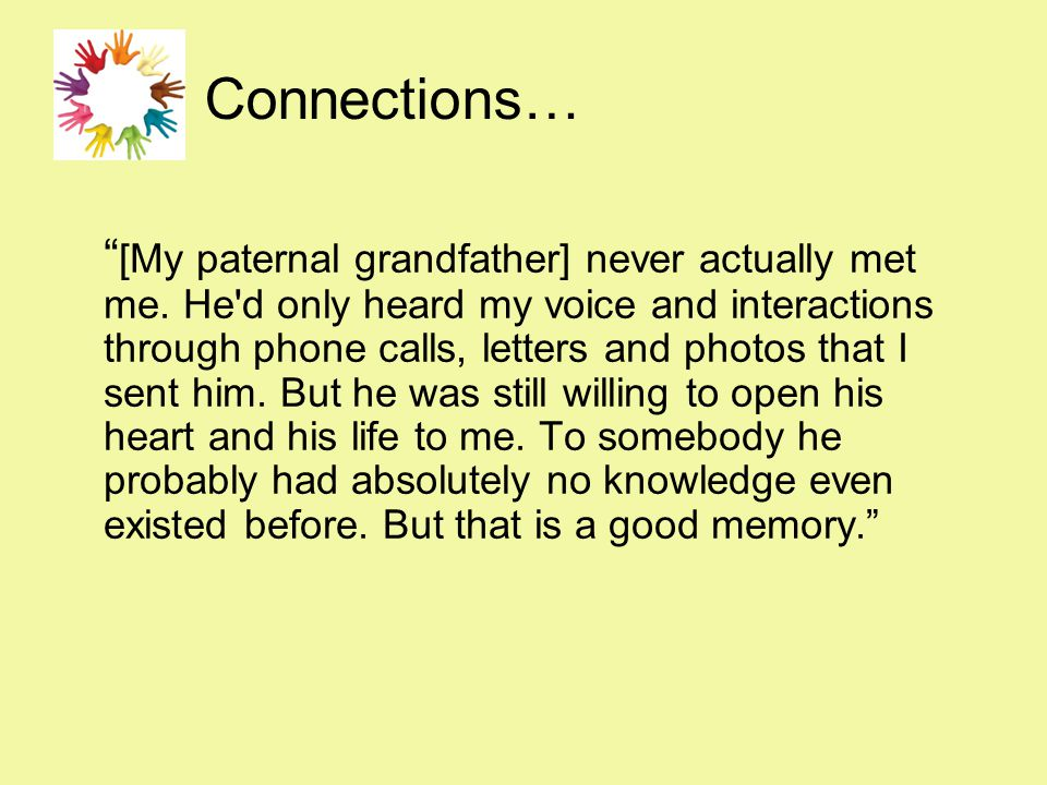 Connections… [My paternal grandfather] never actually met me.