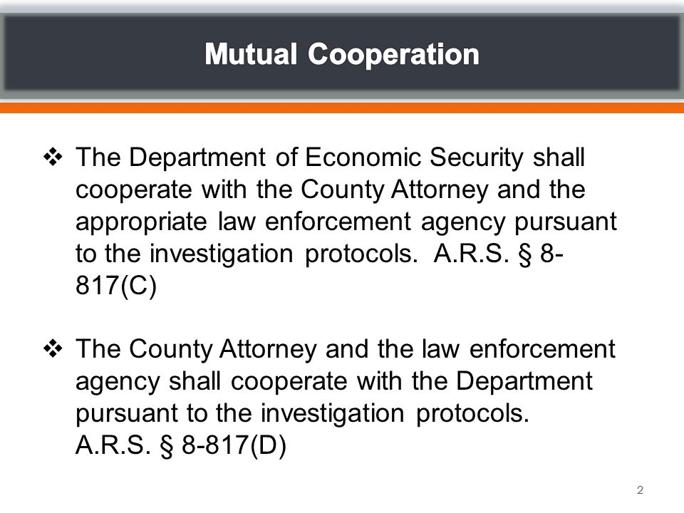  The Department of Economic Security shall cooperate with the County Attorney and the appropriate law enforcement agency pursuant to the investigation protocols.