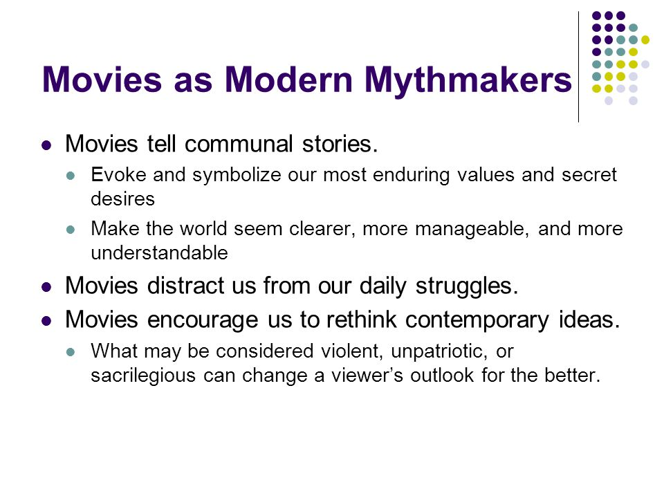 Movies as Modern Mythmakers Movies tell communal stories.