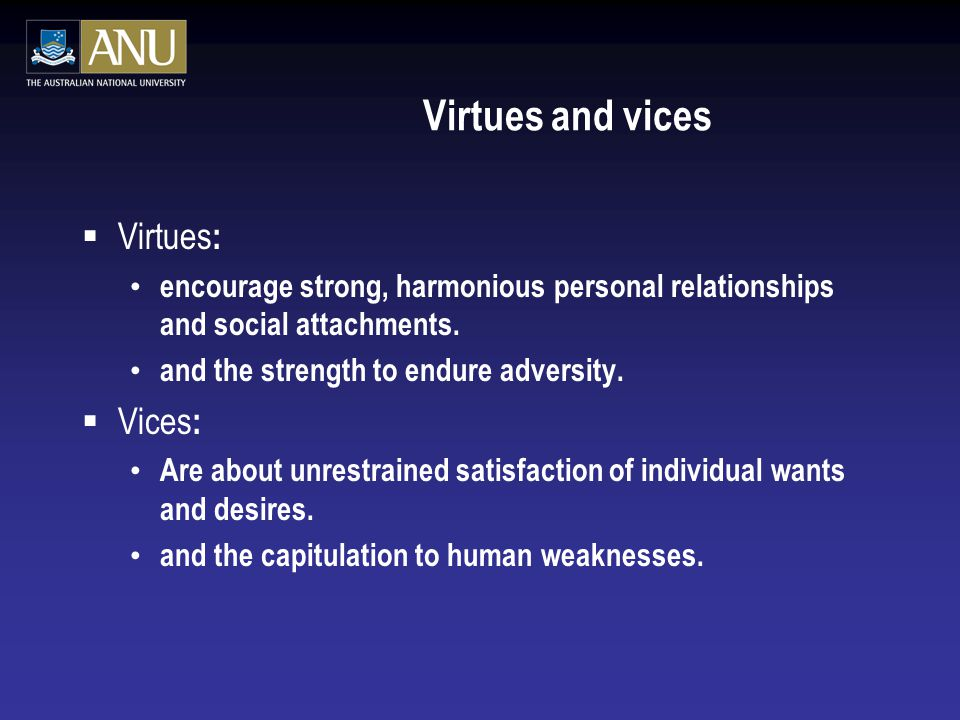 Virtues and vices  Virtues : encourage strong, harmonious personal relationships and social attachments.