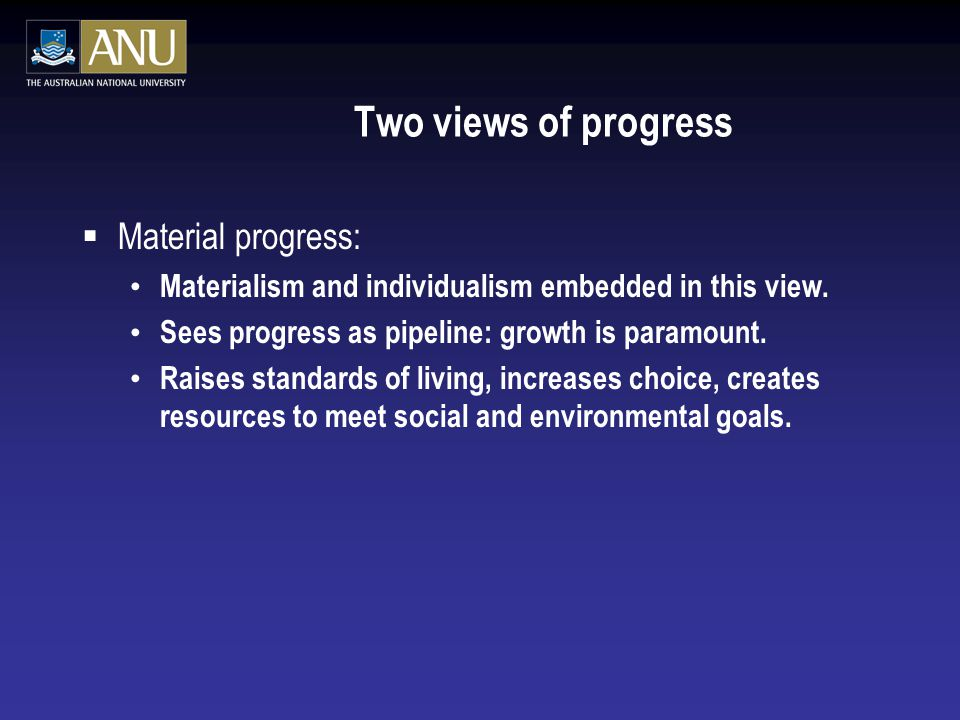 Two views of progress  Material progress: Materialism and individualism embedded in this view.