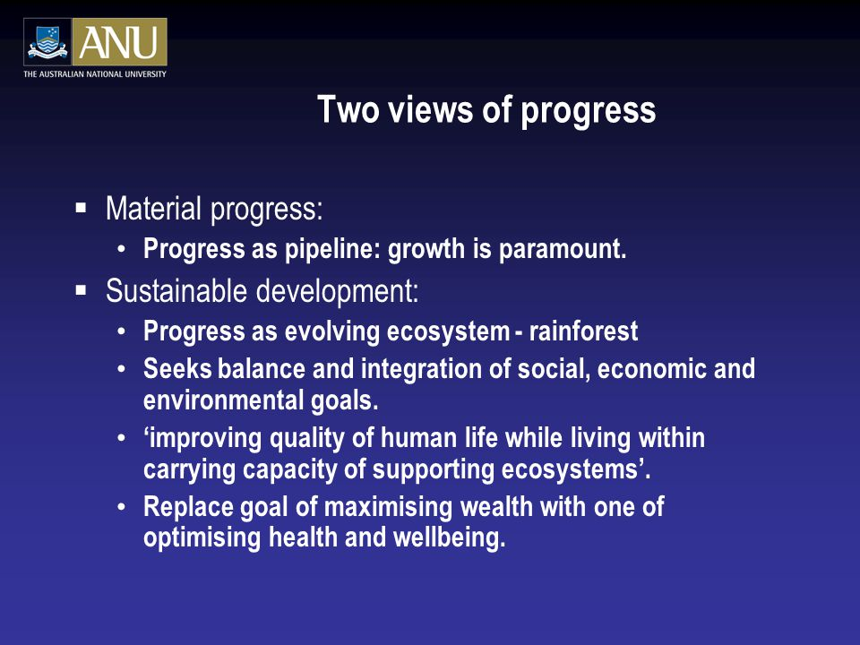 Two views of progress  Material progress: Progress as pipeline: growth is paramount.