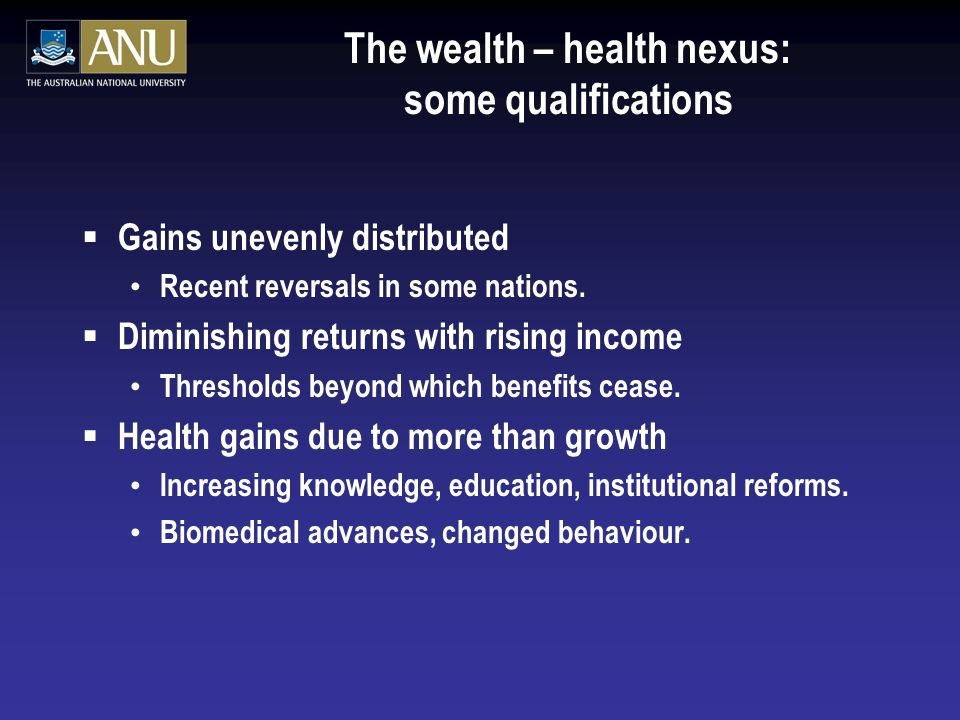 The wealth – health nexus: some qualifications  Gains unevenly distributed Recent reversals in some nations.