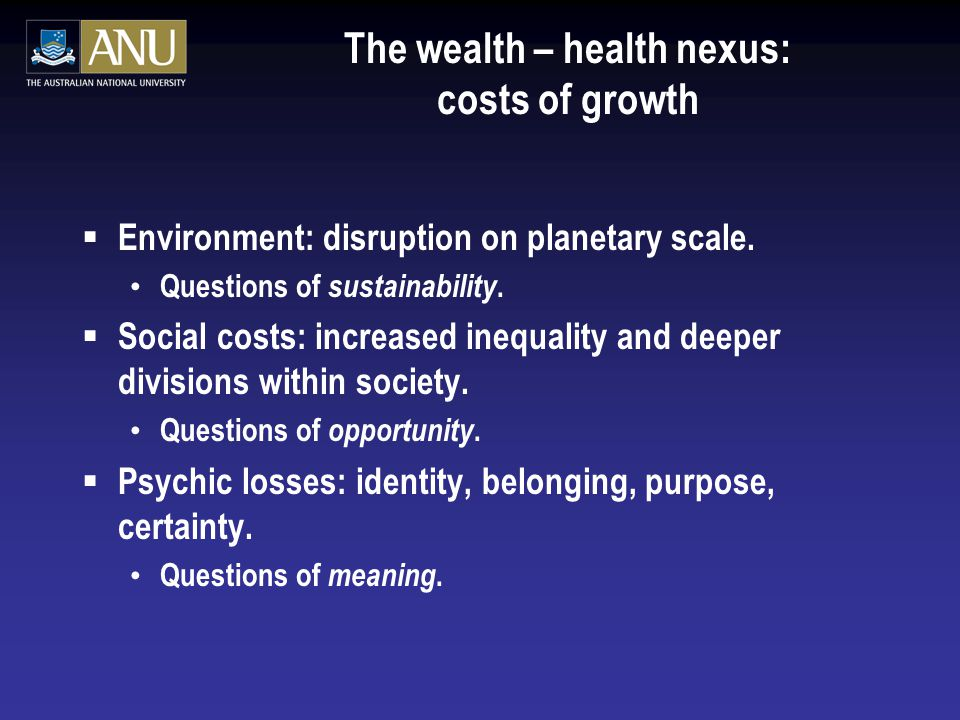 The wealth – health nexus: costs of growth  Environment: disruption on planetary scale.