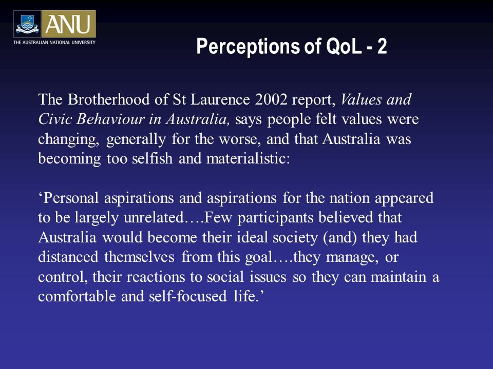 Perceptions of QoL - 2 The Brotherhood of St Laurence 2002 report, Values and Civic Behaviour in Australia, says people felt values were changing, gen
