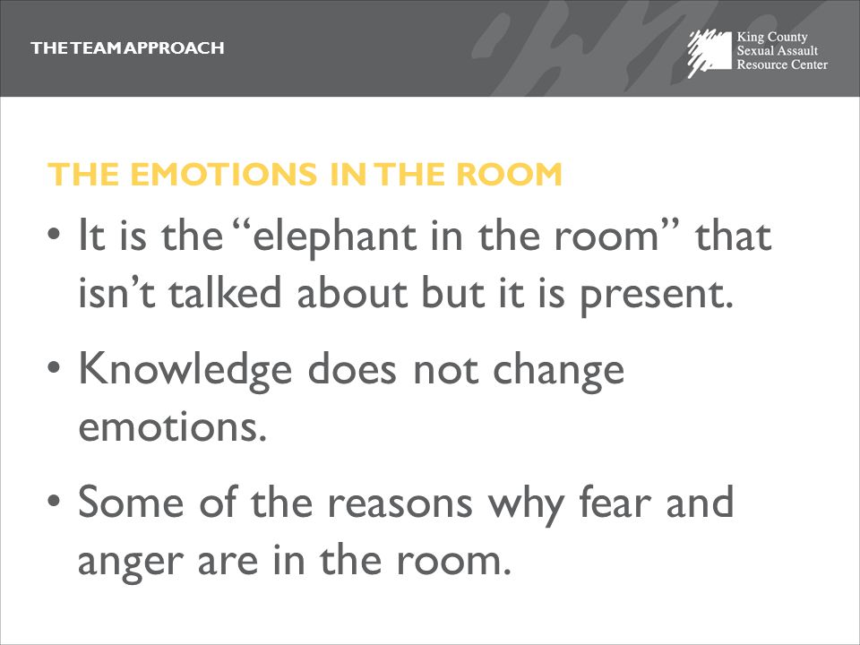 """THE TEAM APPROACH It is the """"elephant in the room"""" that isn't talked about but it is present. Knowledge does not change emotions. Some of the reasons"""